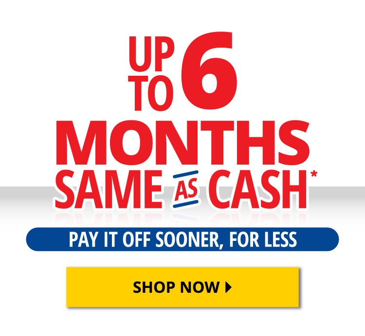 Up to 6 Months Same as Cash