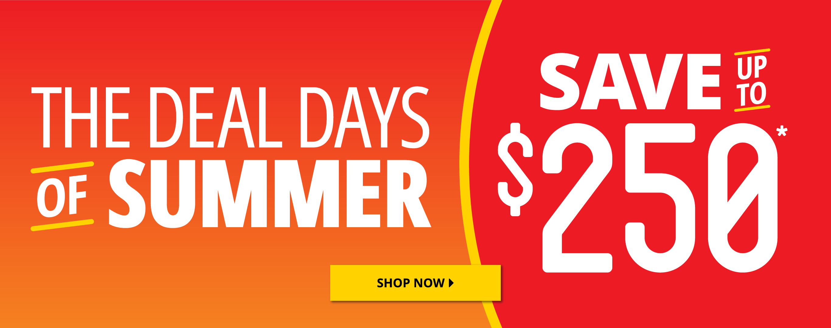 Deal Days of Summer | Save up to $250