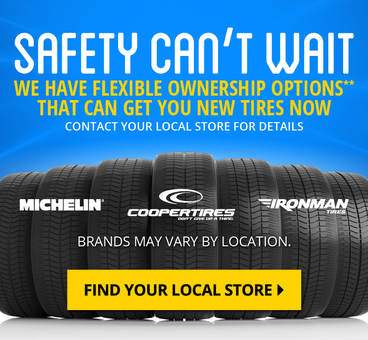 Safety Can't Wait. Get New Tires Today.
